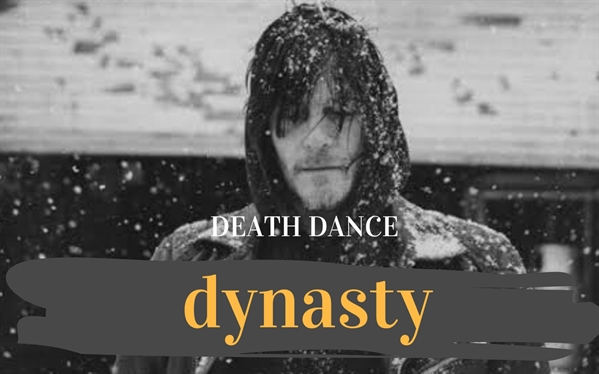 Fanfic / Fanfiction Death Dance Daryl Dixon - Capítulo 22 - Capítulo 20 - Dynasty