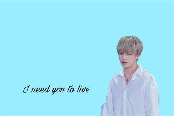 Fanfic / Fanfiction I need you to live - Taegi - Capítulo 1 - Capítulo único