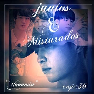 "Fanfic / Fanfiction ""Juntos e Misturados"" ( yoonmin ) - Capítulo 36 - ""Estáva Com Saudades"""