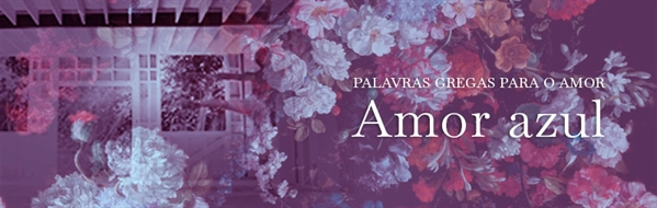 Fanfic / Fanfiction Palavras gregas para o amor - Capítulo 22 - Amor azul