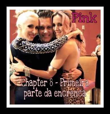 Fanfic / Fanfiction The Pink Is The New Black - Capítulo 8 - Primeira parte da encrenca
