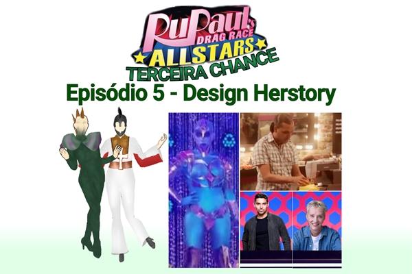 Fanfic / Fanfiction All Stars 1 - Terceira Chance - Capítulo 5 - Episódio 5 - Design Herstory
