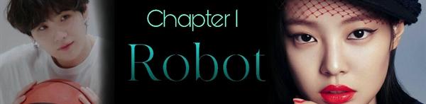 Fanfic / Fanfiction Robot - Capítulo 1 - Chapter 1