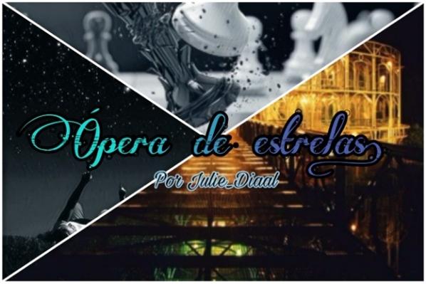 Fanfic / Fanfiction Ópera de estrelas. - Capítulo 1 - Ópera de estrelas.