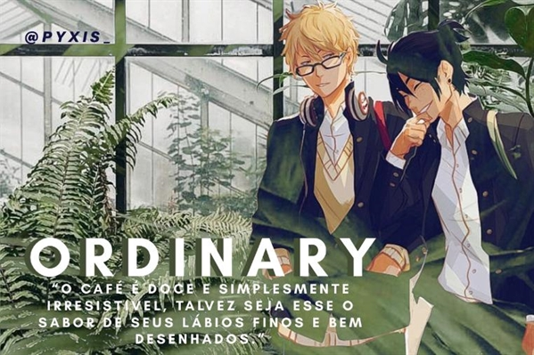 Fanfic / Fanfiction Ordinary - Capítulo 1 - Horário Fixo