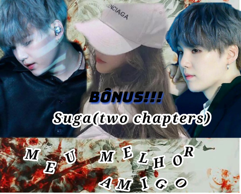 Fanfic / Fanfiction Meu melhor amigo (Min Yoongi-Suga)Two Chapters - Capítulo 3 - Bônus!!!