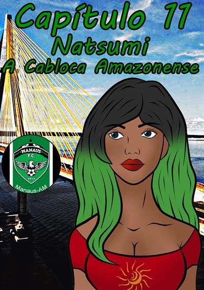 Fanfic / Fanfiction Project Down Vol.4 - Capítulo 11 - Natsumi, A Cabocla Amazonense