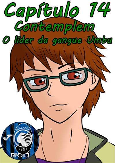 Fanfic / Fanfiction Project Down Vol.4 - Capítulo 14 - Contemplem, O Líder da Gangue Umbu