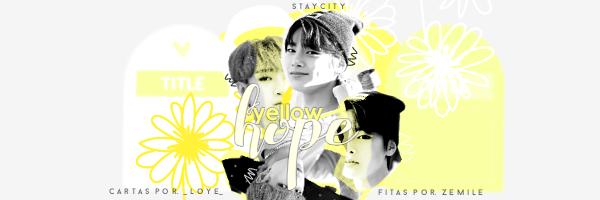 Fanfic / Fanfiction Yellow Hope - Capítulo 1 - Fitas amarelas