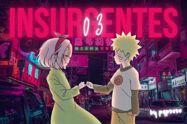 Fanfic / Fanfiction Friends - Narusaku - Capítulo 3 - Insurgentes
