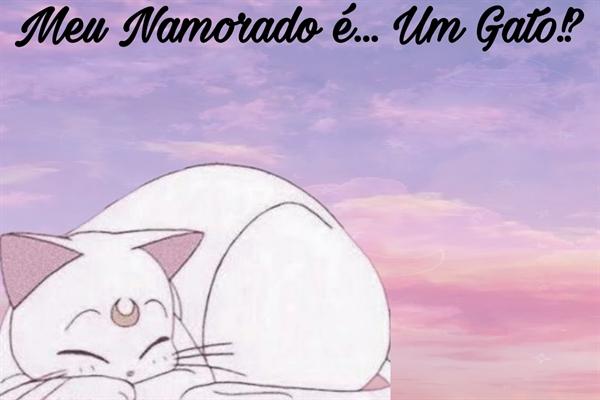 Fanfic / Fanfiction Meu Namorado é... Um Gato!? - Capítulo 1 - Capítulo Único