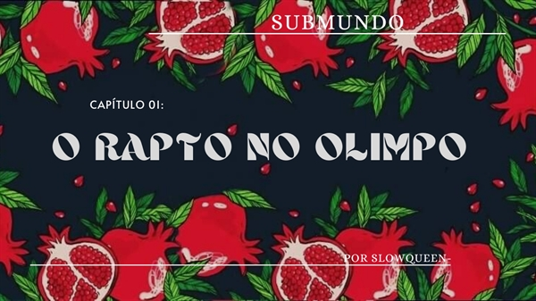 Fanfic / Fanfiction Submundo - Capítulo 1 - O Rapto no Olimpo.