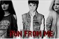 História: Run From Me