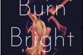 História: Burn Bright