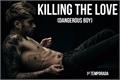 História: Killing The Love (Dangerous Boy)