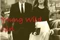 História: Young Wild Girl