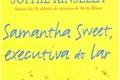 História: Samantha sweet - a executiva do lar (Sophie Kinsella)
