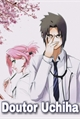 História: Doutor Uchiha