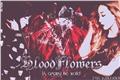 História: Bloodflowers