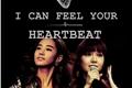 História: I can feel your heartbeat.
