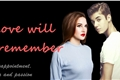 História: Love Will Remember