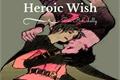 História: Heroic Wish