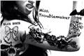 História: Miss. Troublemaker