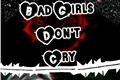 História: Bad Girls Dont Cry