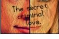 História: The secret criminal love.