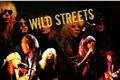 História: Wild streets