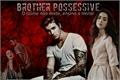 História: Brother possessive