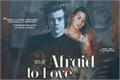 História: Afraid to Love