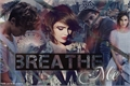 História: Breathe Me