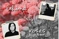 História: Behind the roses