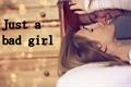 História: Just a bad girl