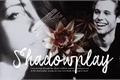 História: Shadowplay.