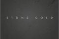 História: Stone Cold (Hiatus)
