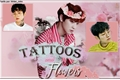 História: Tattoos and Flowers
