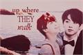 História: Up where they walk