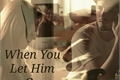 História: When You Let Him Go