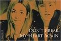 História: Don't Break My Heart Again