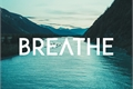 História: Breathe