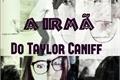 História: A irmã de Taylor Caniff