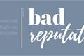 História: Bad Reputation