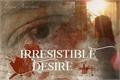 História: Irresistible Desire