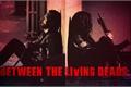 História: Between The Living Deads