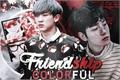 História: Colorful Friendship