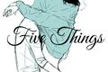 História: Five Things