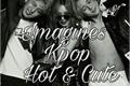 História: Imagines kpop • hot & cute