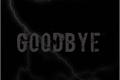 História: Goodbye